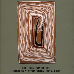 The Painters of the Wagilag Sisters Story 1937 - 1997, Aboriginal art book, Aboriginal art