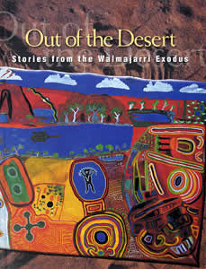 Out of the Desert - Stories from the Walmajarri Exodus, Aboriginal art book, Aboriginal art