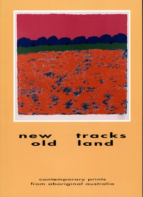 New Tracks Old Land - Contemporary Prints from Aboriginal Australia, Aboriginal art book, Aboriginal art