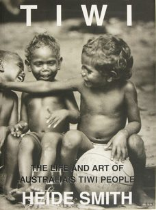 Tiwi, The Life and Art of Australia's Tiwi People, Heide Smith, Aboriginal art books