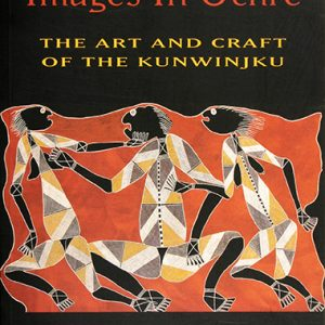 Images in Ochre : the Art and Craft of the Kunwinjku, Adrian Parker, Aboriginal art books