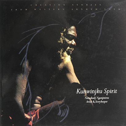 Kunwinjku Spirit : Creation Stories from Western Arnhem Land, Nawakadj Nganjmirra, Aboriginal art books