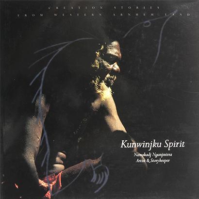 Kunwinjku Spirit : Creation Stories from Western Arnhem Land, Nawakadj Nganjmirra, Aboriginal art books