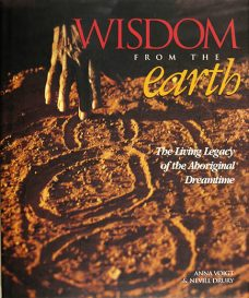 Wisdom from the Earth : the Living Legacy of the Aboriginal Dreamtime, Anna Voigt and Nevill Drury, Aboriginal art books