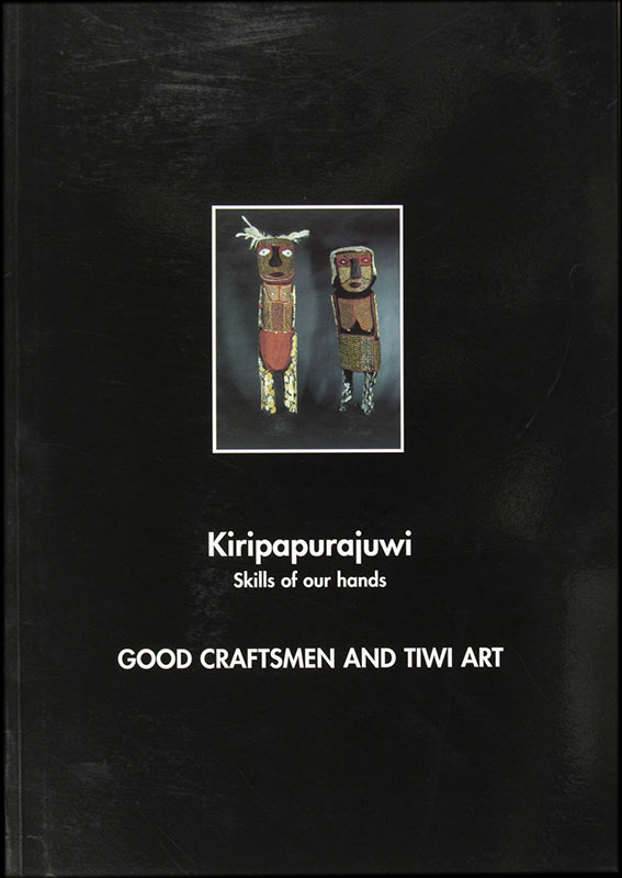 Kiripapurajuwi : Skills of our Hands ; Good Craftsmen and Tiwi Art, Kathy Barnes, Aboriginal art books