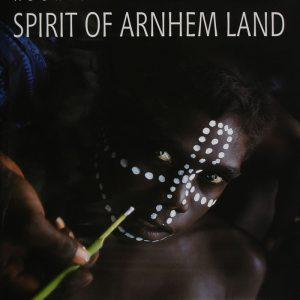 Spirit of Arnhem Land: Aboriginal Australians, Penny Tweedie, Aboriginal art books
