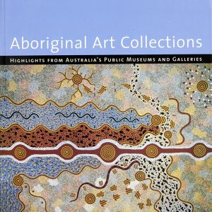Aboriginal Art Collections : Highlights from Australia's Public Museums and Galleries, Susan Cochrane, Aboriginal art books