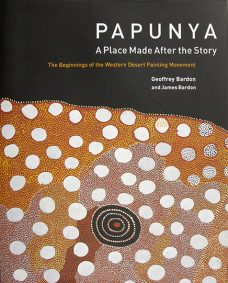 Papunya: A Place Made After the Story : the Beginnings of the Western Desert Painting Movement, Geoffrey and James Bardon, Aboriginal art books