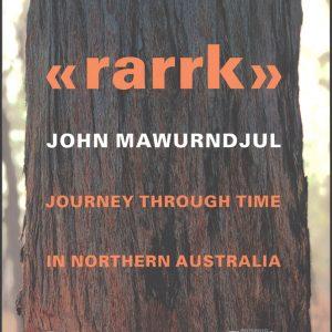 Rarrk: Journey Through Time in Northern Australia, John Mawurndjul, Aboriginal art books
