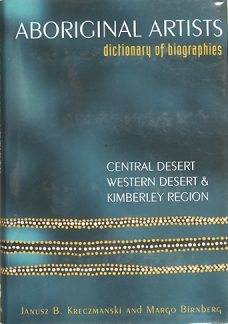 Aboriginal Artists Dictionary of Biographies : Western Desert, Central Desert and Kimberley Region, Margo Birnberg and Janusz B. Kreczmanski, Aboriginal art books