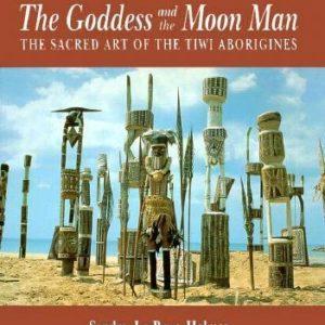 The Goddess and the Moon Man : The Sacred Art of the Tiwi Aborigines, Sandra Le Brun Holmes, Aboriginal art books