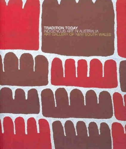 Tradition Today : Indigenous Art in Australia from the Collection of the Art Gallery of New South Wales, Aboriginal art books