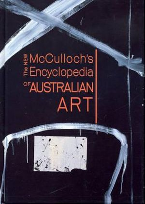 The New McCulloch's Encyclopedia of Australian, Alan McCulloch, Susan McCulloch, Emily McCulloch Childs, Aboriginal art books