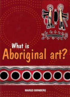 What is Aboriginal Art?, Margo Birnberg, Aboriginal art books