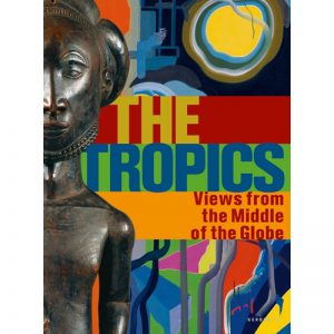 The Tropics Views from the Middle of the Globe, Alfons Hug, Peter Junge, Viola König, Aboriginal art books