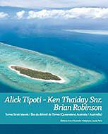 Alick Tipoti-Ken Thaiday Snr.-Brian Robinson: Torres Strait Islands / Îles du Détroit de Torres (Queensland, Australia / Australie, Exhibition Catalogue Oceanographic Museum of Monaco, Torres Strait Islander art books
