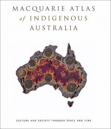 Macquarie Atlas of Indigenous Australia : Culture and Society Through Space and Time, Bill Arthur and Frances Morphy, Aboriginal art books