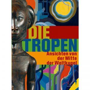 Die Tropen: Ansichten von der Mitte der Weltkugel,Alfons Hug, Peter Junge, Viola König, Aboriginal art books